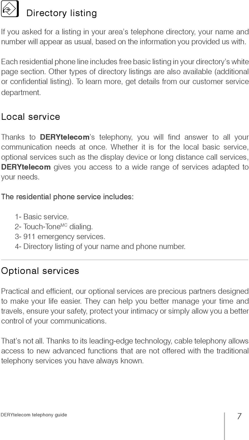 To learn more, get details from our customer service department. Local service Thanks to DERYtelecom s telephony, you will find answer to all your communication needs at once.