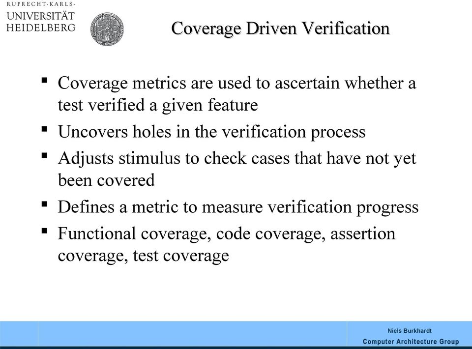 stimulus to check cases that have not yet been covered Defines a metric to measure