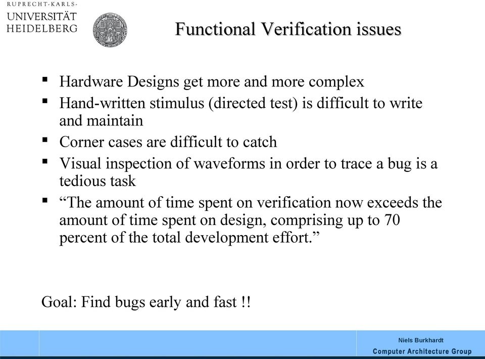 in order to trace a bug is a tedious task The amount of time spent on verification now exceeds the amount of