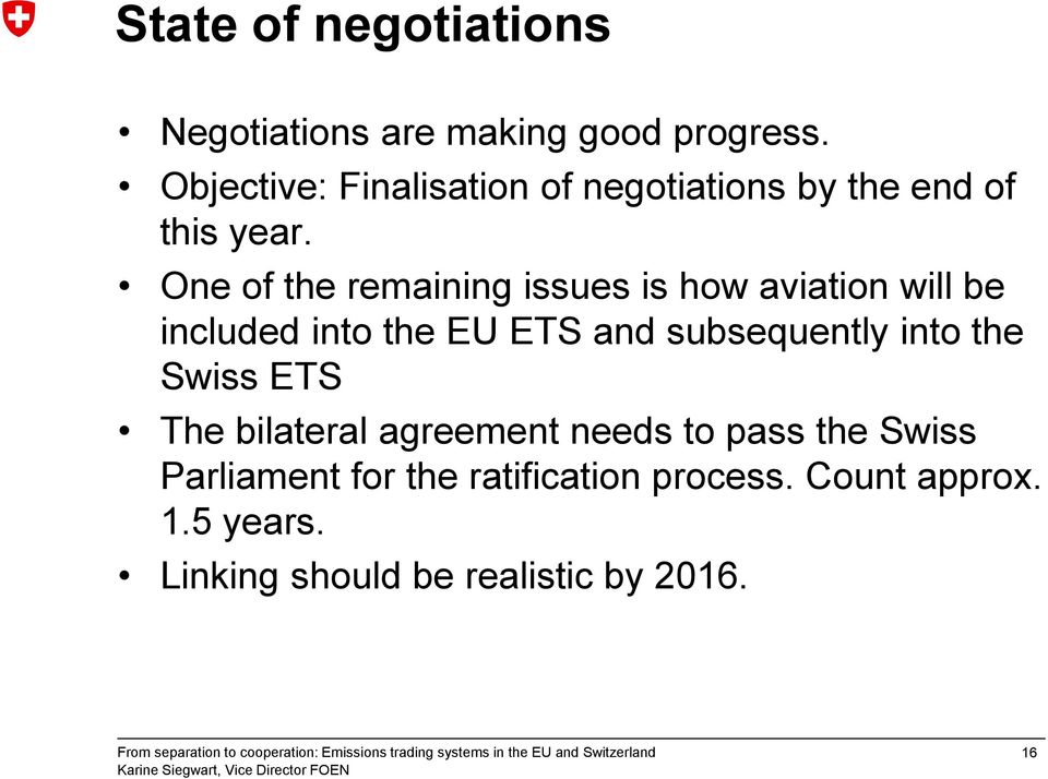 One of the remaining issues is how aviation will be included into the EU ETS and subsequently