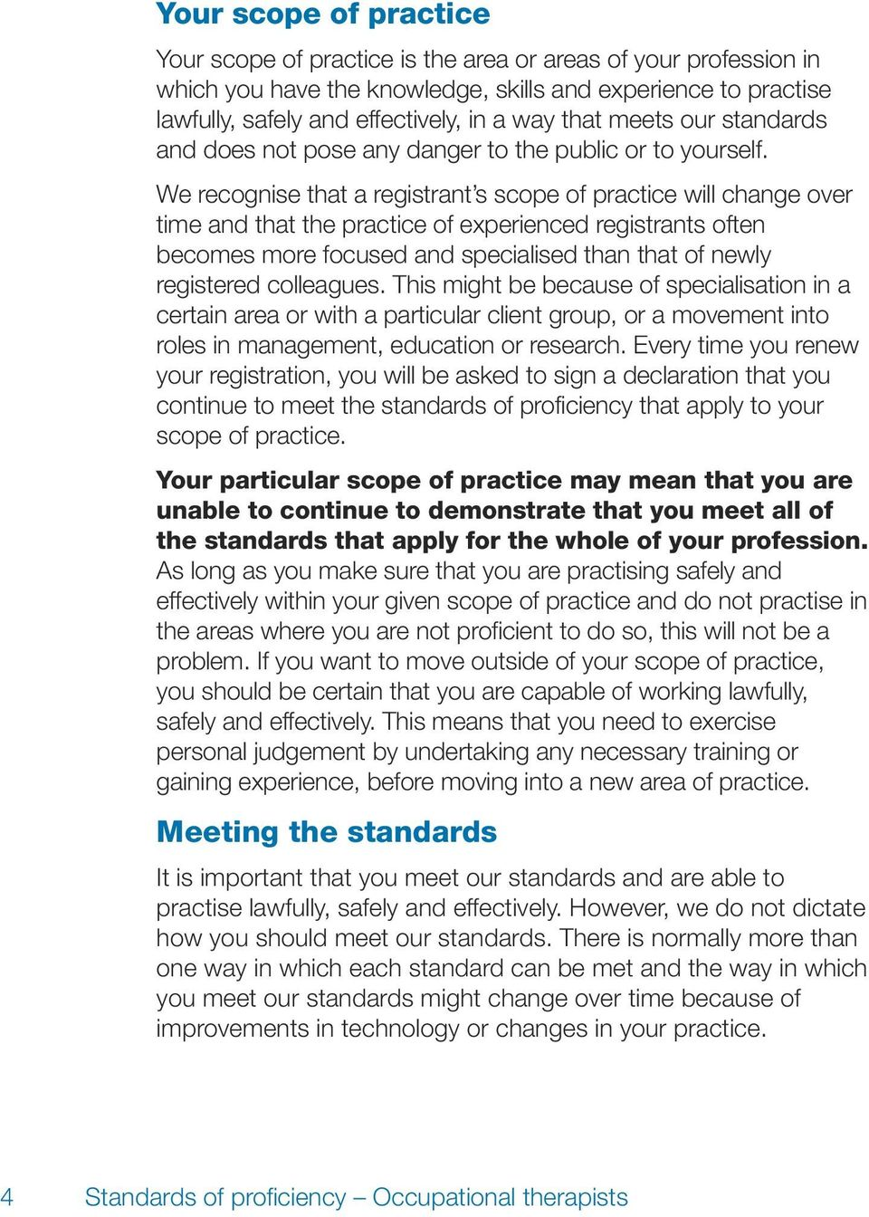 We recognise that a registrant s scope of practice will change over time and that the practice of experienced registrants often becomes more focused and specialised than that of newly registered
