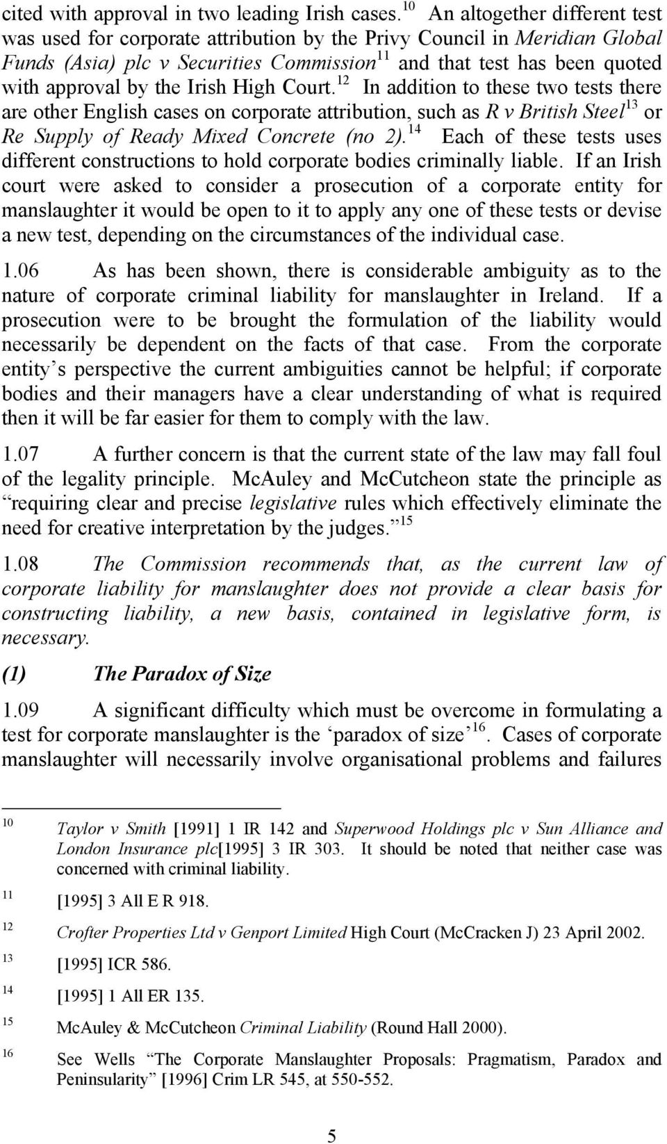 the Irish High Court. 12 In addition to these two tests there are other English cases on corporate attribution, such as R v British Steel 13 or Re Supply of Ready Mixed Concrete (no 2).