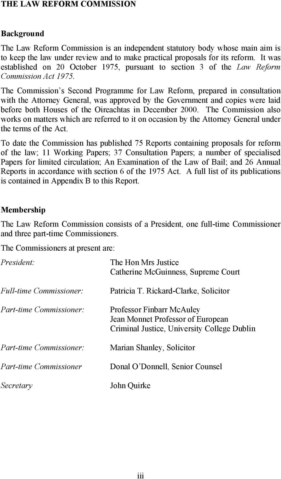 The Commission s Second Programme for Law Reform, prepared in consultation with the Attorney General, was approved by the Government and copies were laid before both Houses of the Oireachtas in