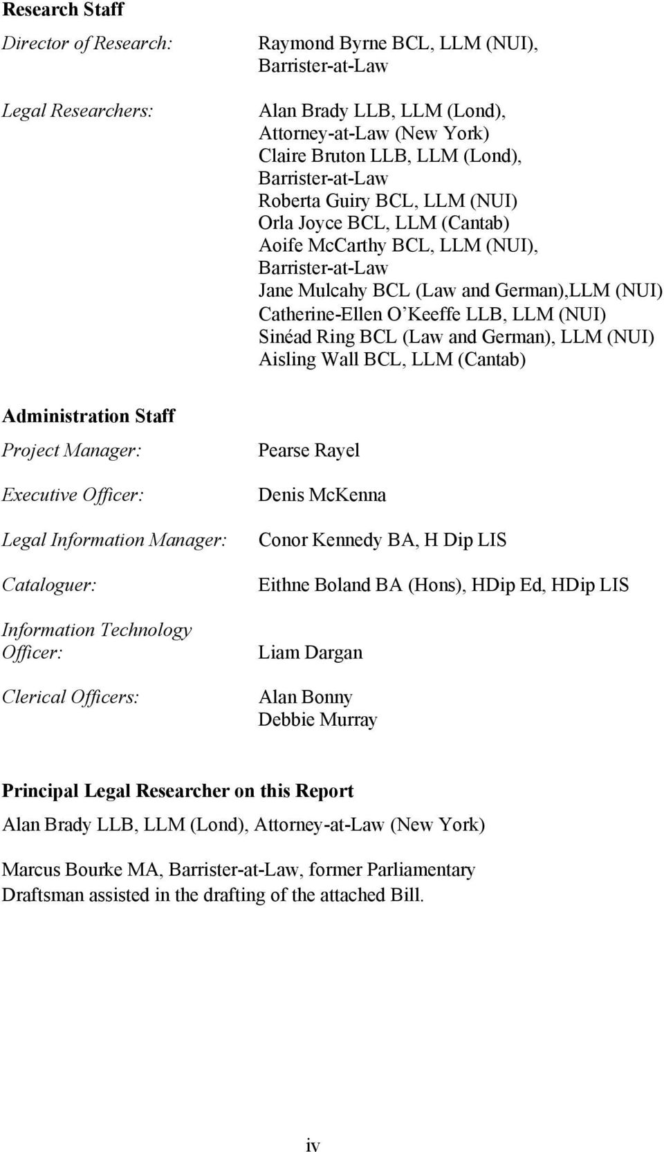 LLM (NUI) Sinéad Ring BCL (Law and German), LLM (NUI) Aisling Wall BCL, LLM (Cantab) Administration Staff Project Manager: Executive Officer: Legal Information Manager: Cataloguer: Information