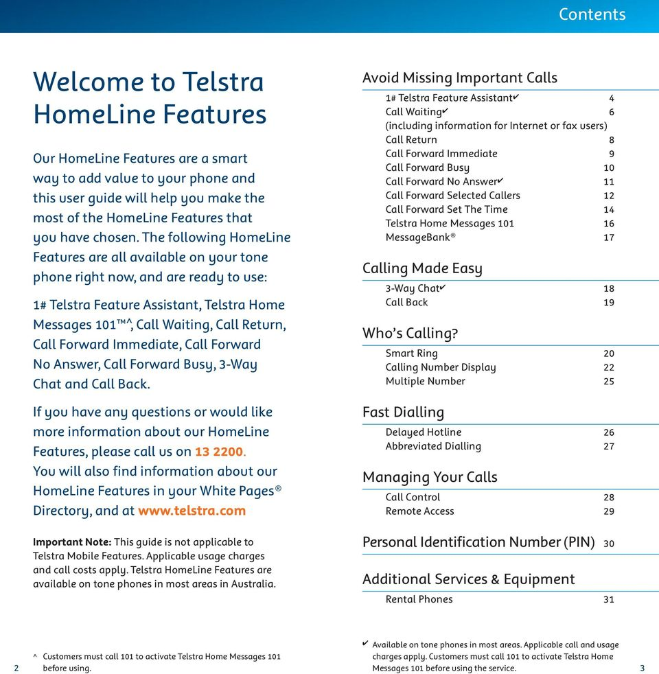The following HomeLine Features are all available on your tone phone right now, and are ready to use: 1# Telstra Feature Assistant, Telstra Home Messages 101, Call Waiting, Call Return, Call Forward
