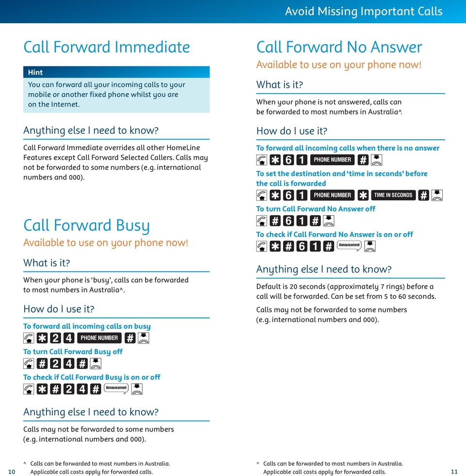 Call Forward Busy When your phone is busy, calls can be forwarded to most numbers in Australia.