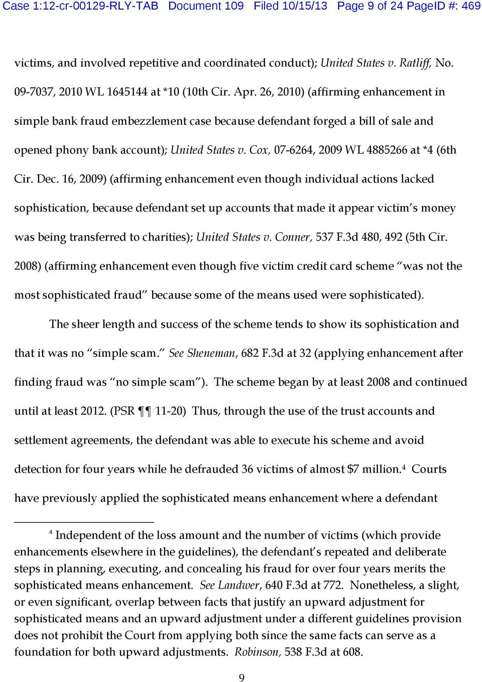 26, 2010) (affirming enhancement in simple bank fraud embezzlement case because defendant forged a bill of sale and opened phony bank account); United States v.