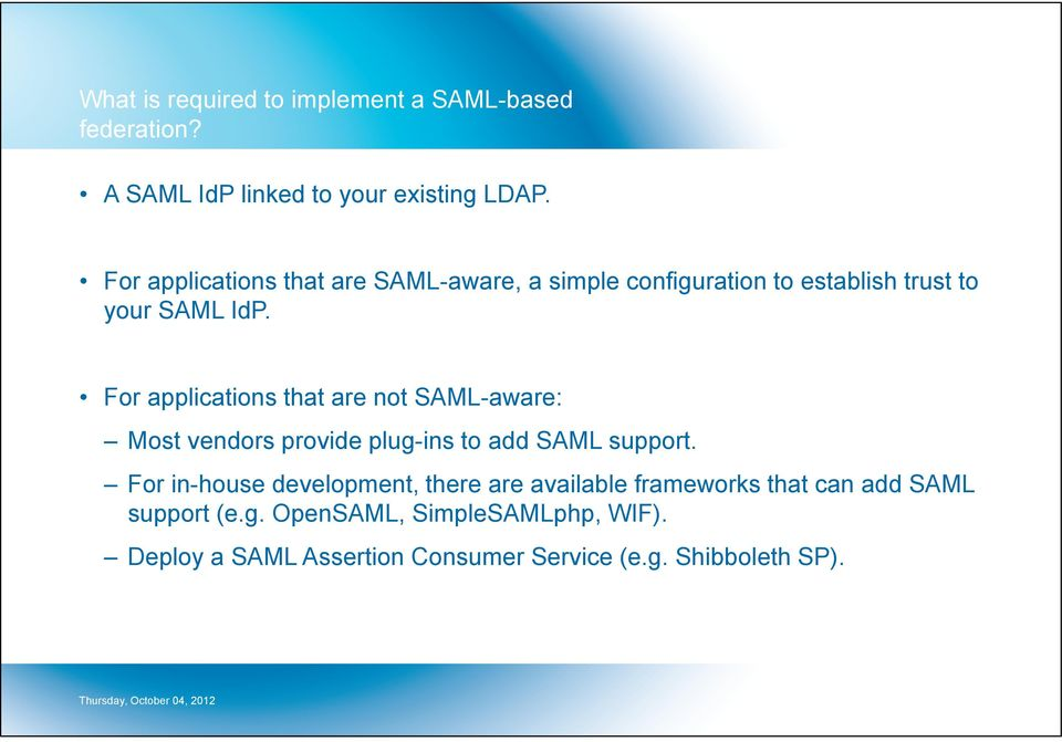 For applications that are not SAML-aware: Most vendors provide plug-ins to add SAML support.