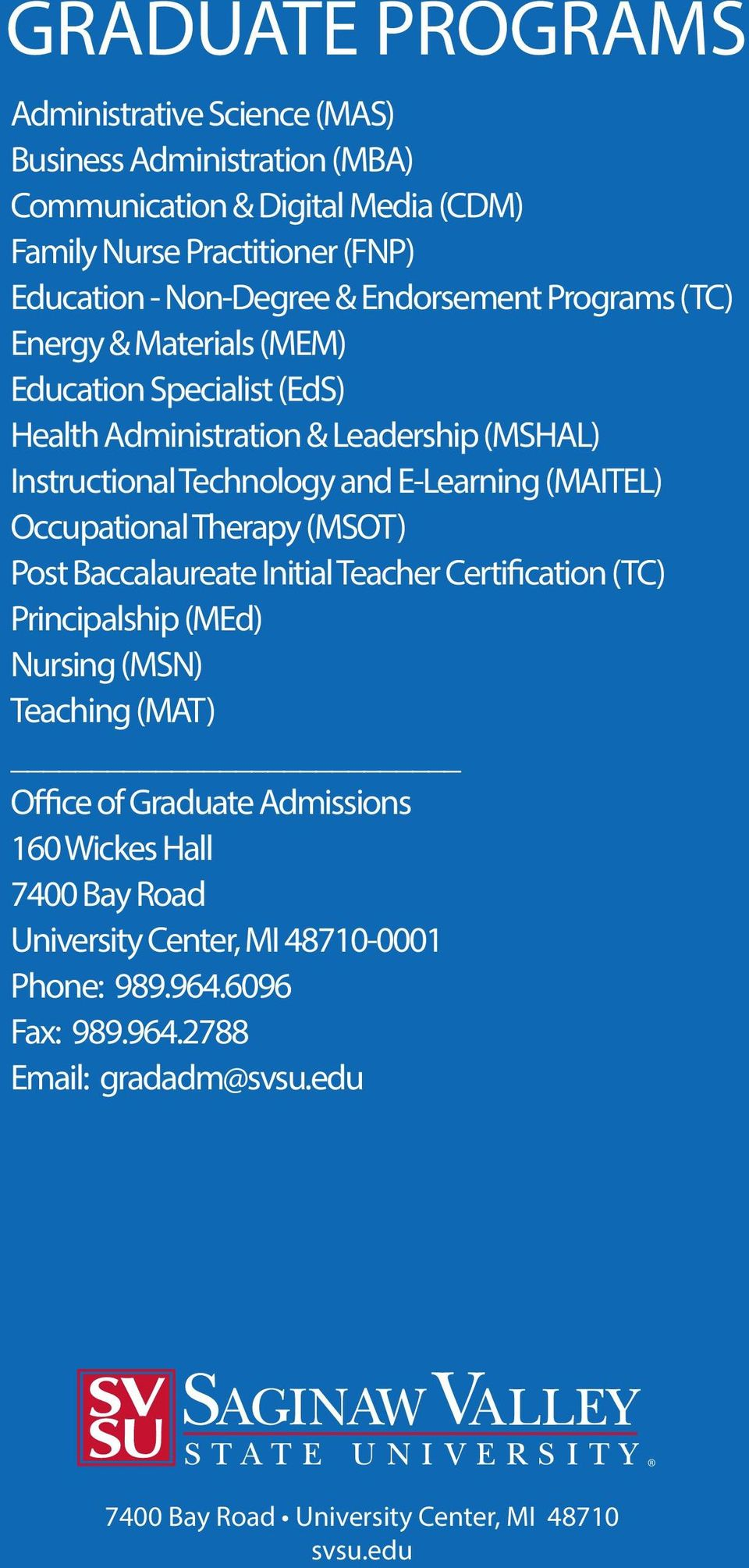(MAITEL) Occupational Therapy (MSOT) Post Baccalaureate Initial Teacher Certification (TC) Principalship (MEd) Nursing (MSN) Teaching (MAT) Office of Graduate