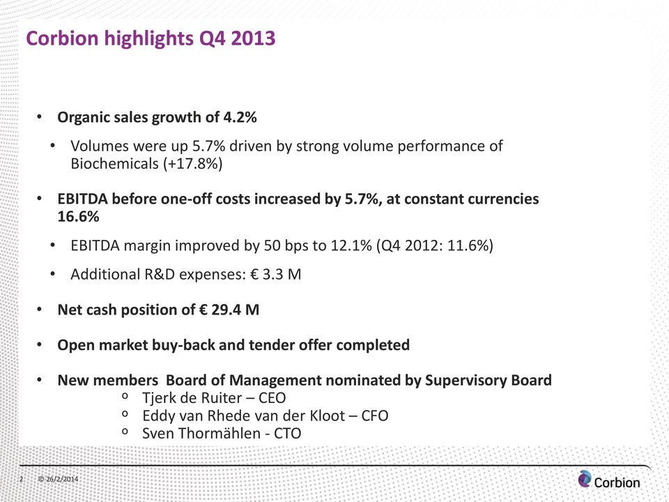 7%, at constant currencies 16.6% EBITDA margin improved by 50 bps to 12.1% (Q4 2012: 11.6%) Additional R&D expenses: 3.