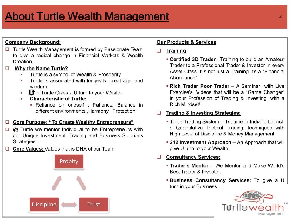 Characteristic of Turtle: Reliance on oneself, Patience, Balance in different environments,harmony, Protection Core Purpose: To Create Wealthy Entrepreneurs @ Turtle we mentor Individual to be