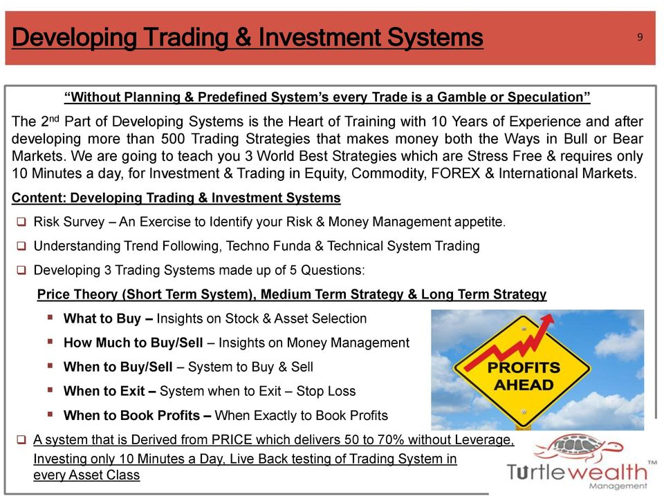 We are going to teach you 3 World Best Strategies which are Stress Free & requires only 10 Minutes a day, for Investment & Trading in Equity, Commodity, FOREX & International Markets.