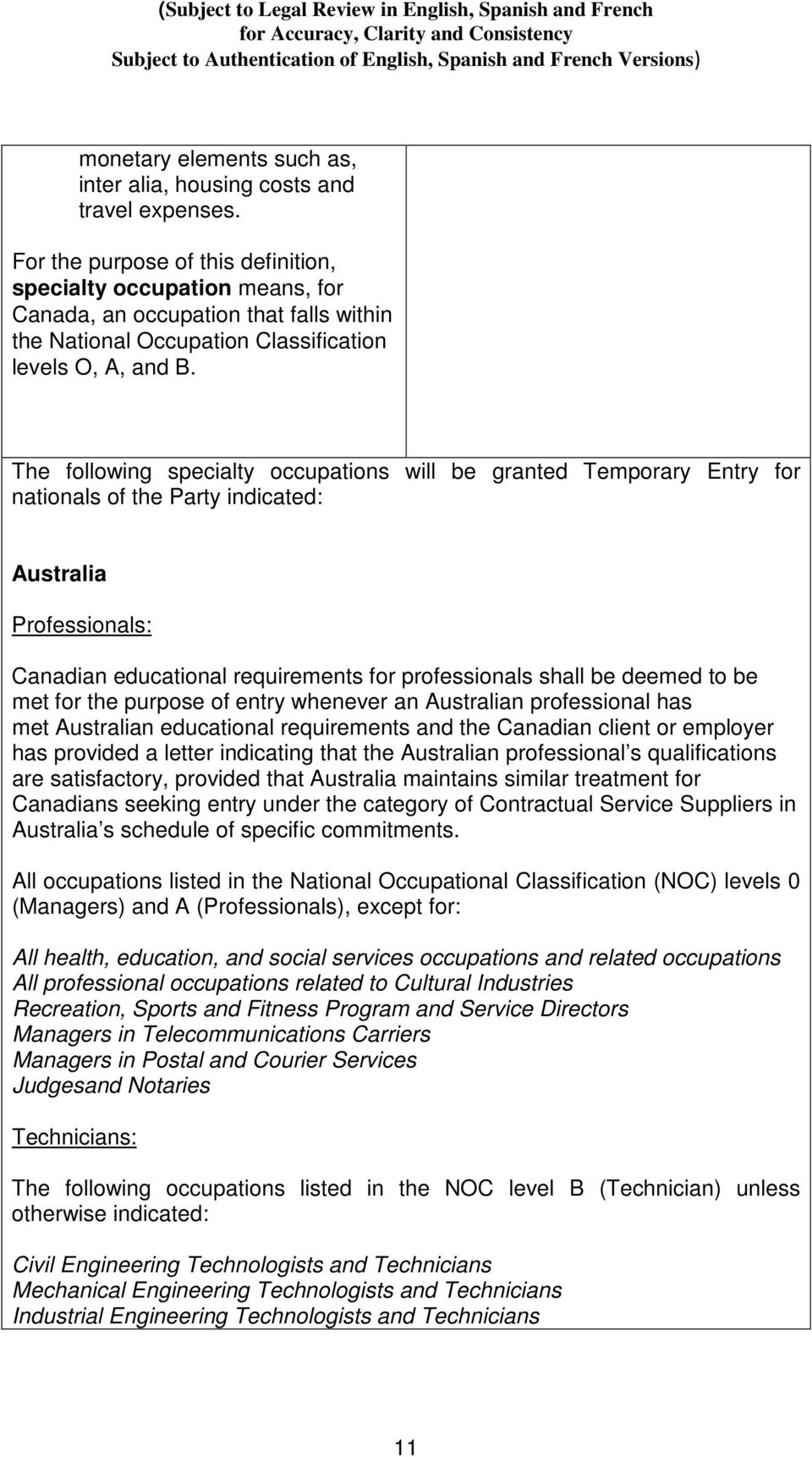 The following specialty occupations will be granted Temporary Entry for nationals of the Party indicated: Australia Professionals: Canadian educational requirements for professionals shall be deemed