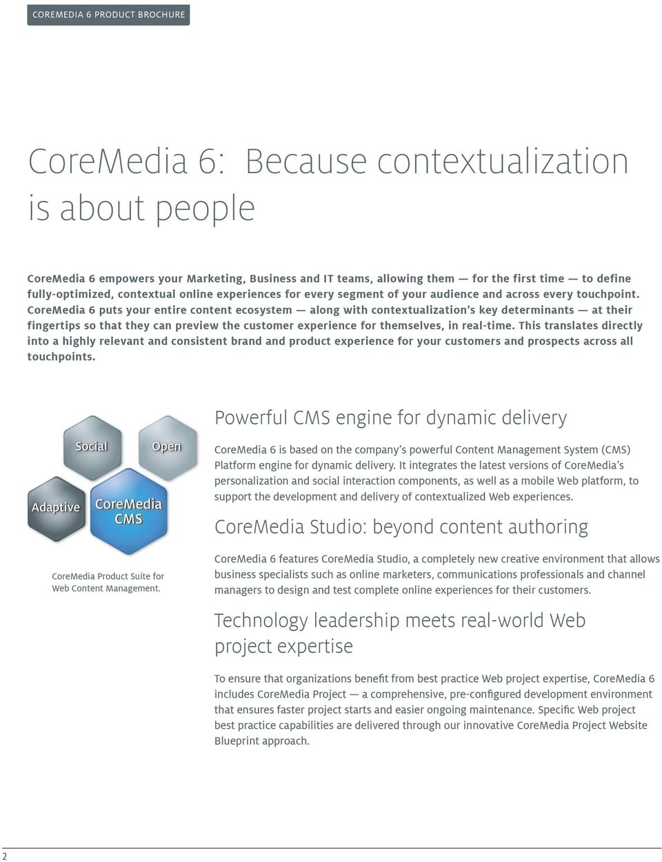 CoreMedia 6 puts your entire content ecosystem along with contextualization s key determinants at their fingertips so that they can preview the customer experience for themselves, in real-time.