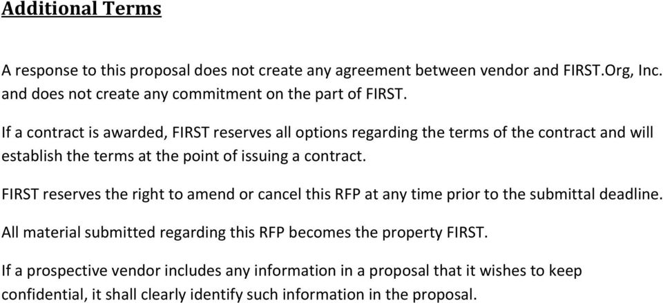 If a contract is awarded, FIRST reserves all options regarding the terms of the contract and will establish the terms at the point of issuing a contract.