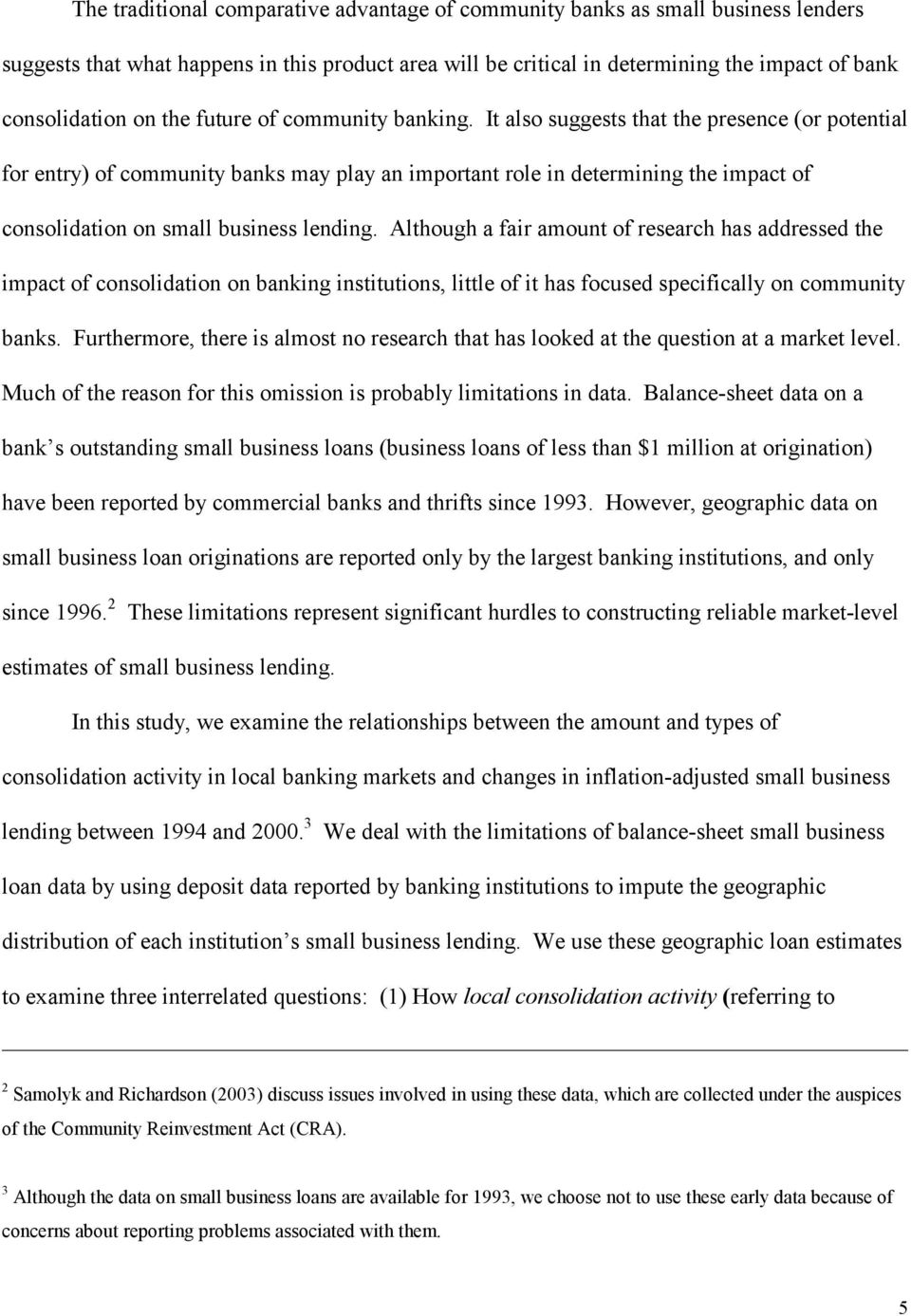 It also suggests that the presence (or potential for entry) of community banks may play an important role in determining the impact of consolidation on small business lending.