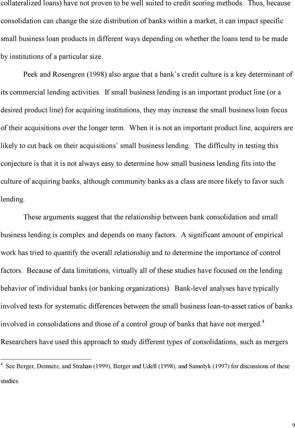 made by institutions of a particular size. Peek and Rosengren (1998) also argue that a bank s credit culture is a key determinant of its commercial lending activities.