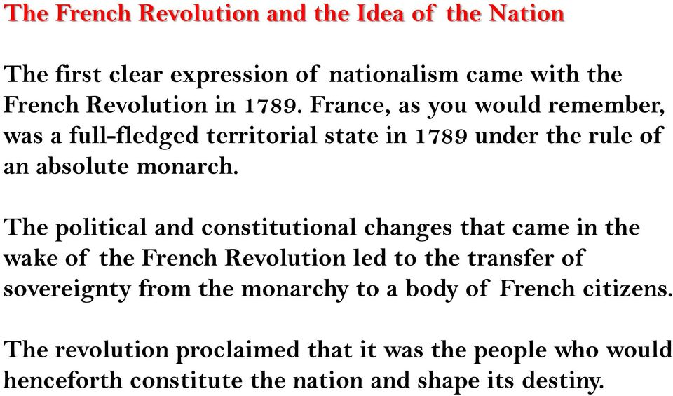 The political and constitutional changes that came in the wake of the French Revolution led to the transfer of sovereignty from the