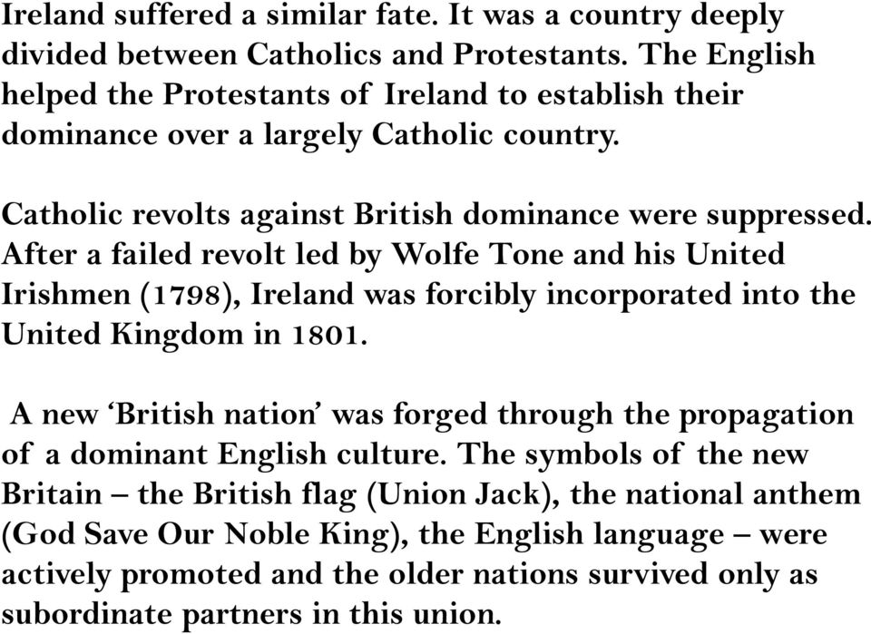 After a failed revolt led by Wolfe Tone and his United Irishmen (1798), Ireland was forcibly incorporated into the United Kingdom in 1801.