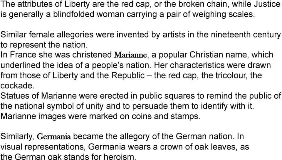 In France she was christened Marianne, a popular Christian name, which underlined the idea of a people s nation.