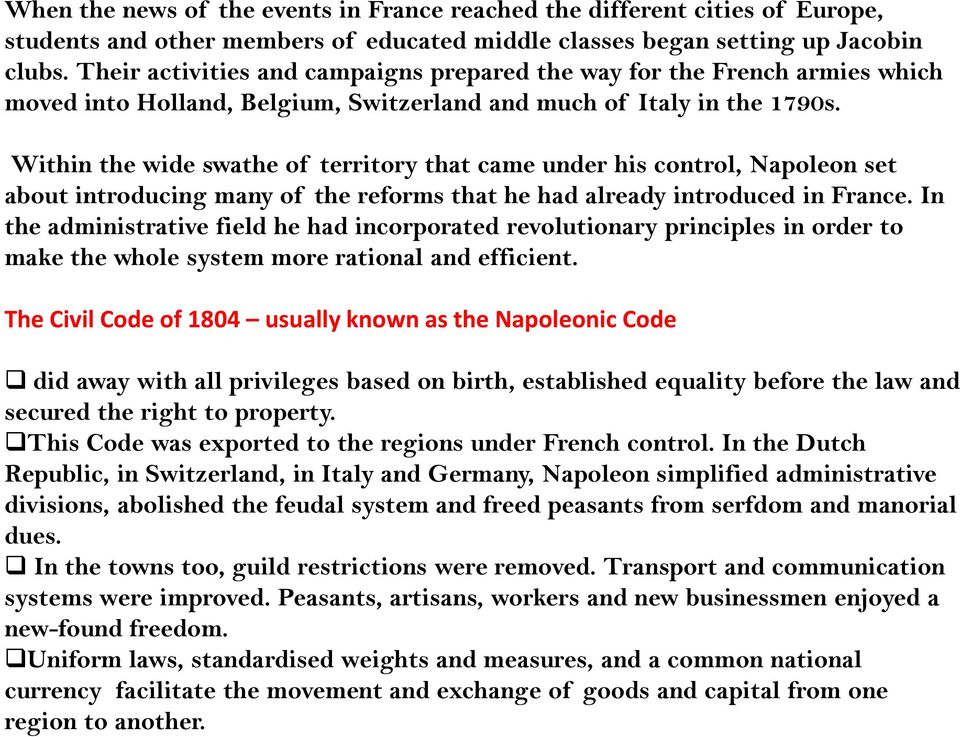 Within the wide swathe of territory that came under his control, Napoleon set about introducing many of the reforms that he had already introduced in France.