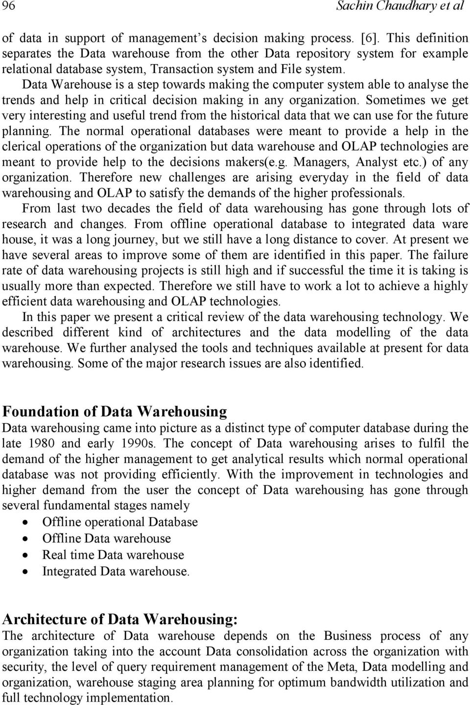 Data Warehouse is a step towards making the computer system able to analyse the trends and help in critical decision making in any organization.