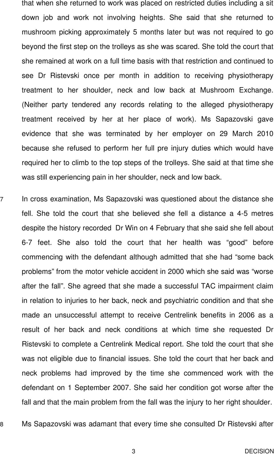 She told the court that she remained at work on a full time basis with that restriction and continued to see Dr Ristevski once per month in addition to receiving physiotherapy treatment to her
