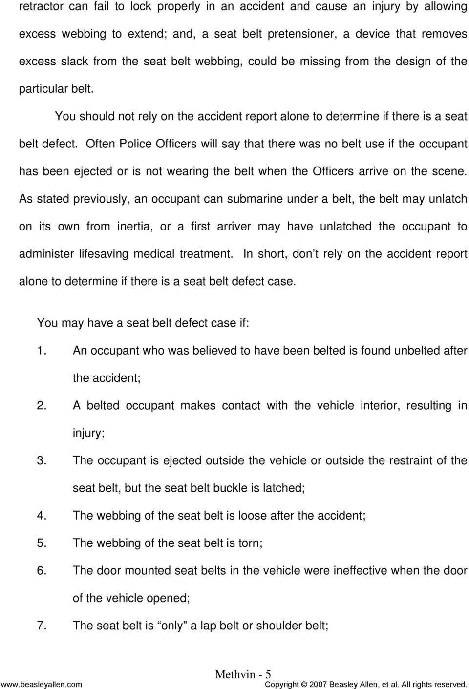 Often Police Officers will say that there was no belt use if the occupant has been ejected or is not wearing the belt when the Officers arrive on the scene.
