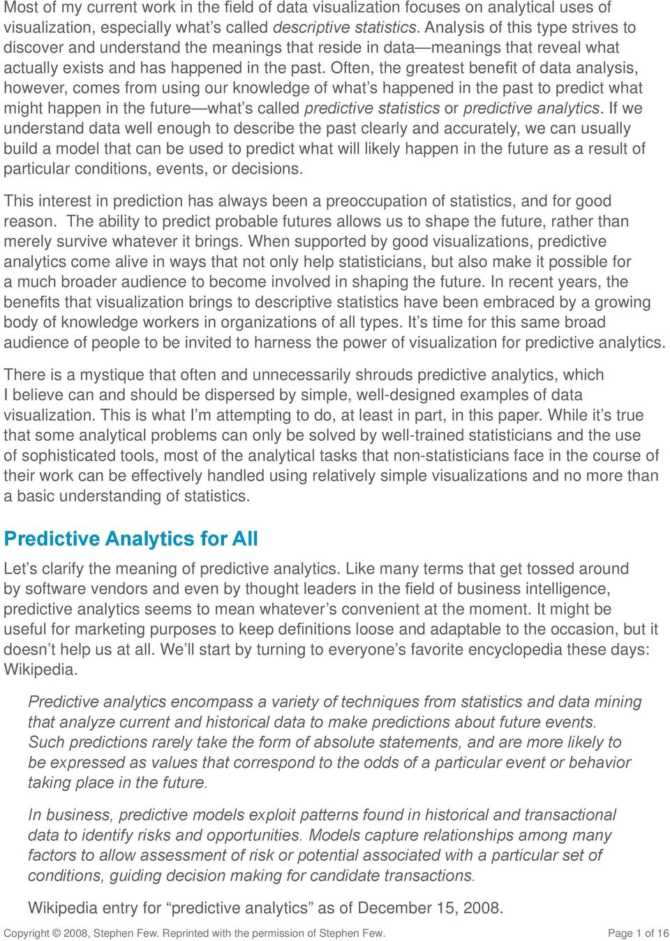 Often, the greatest benefi t of data analysis, however, comes from using our knowledge of what s happened in the past to predict what might happen in the future what s called predictive statistics or