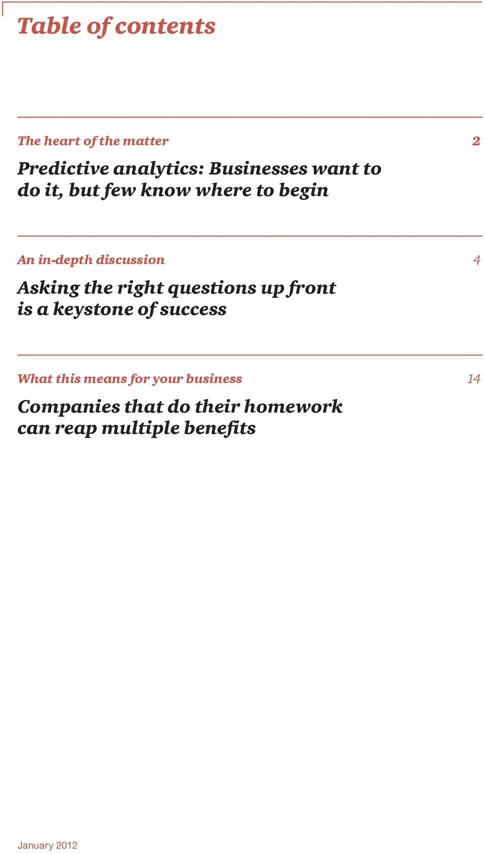 right questions up front is a keystone of success What this means for your