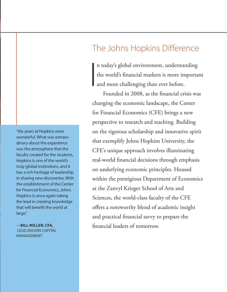 With the establishment of the Center for Financial Economics, Johns Hopkins is once again taking the lead in creating knowledge that will benefit the world at large.