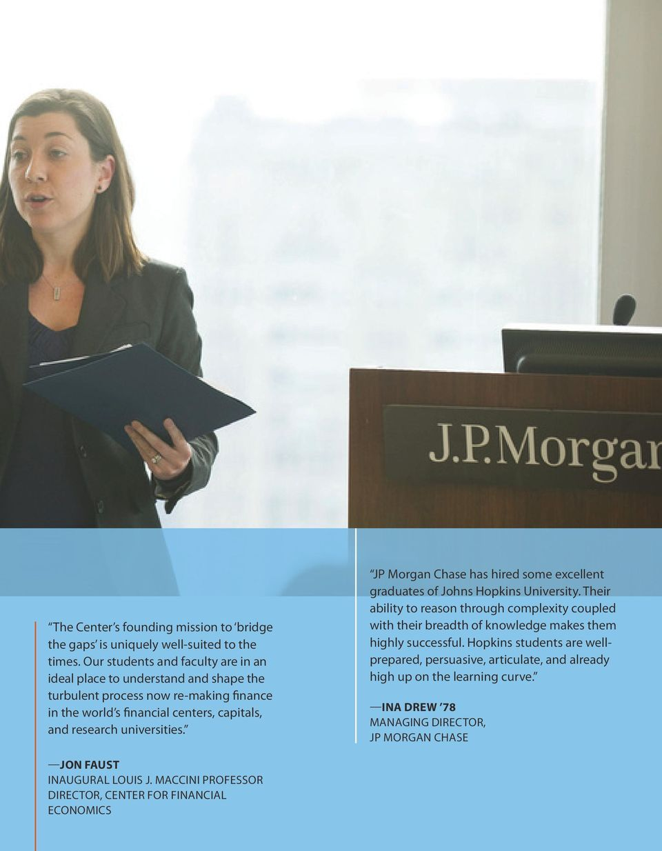 universities. JP Morgan Chase has hired some excellent graduates of Johns Hopkins University.