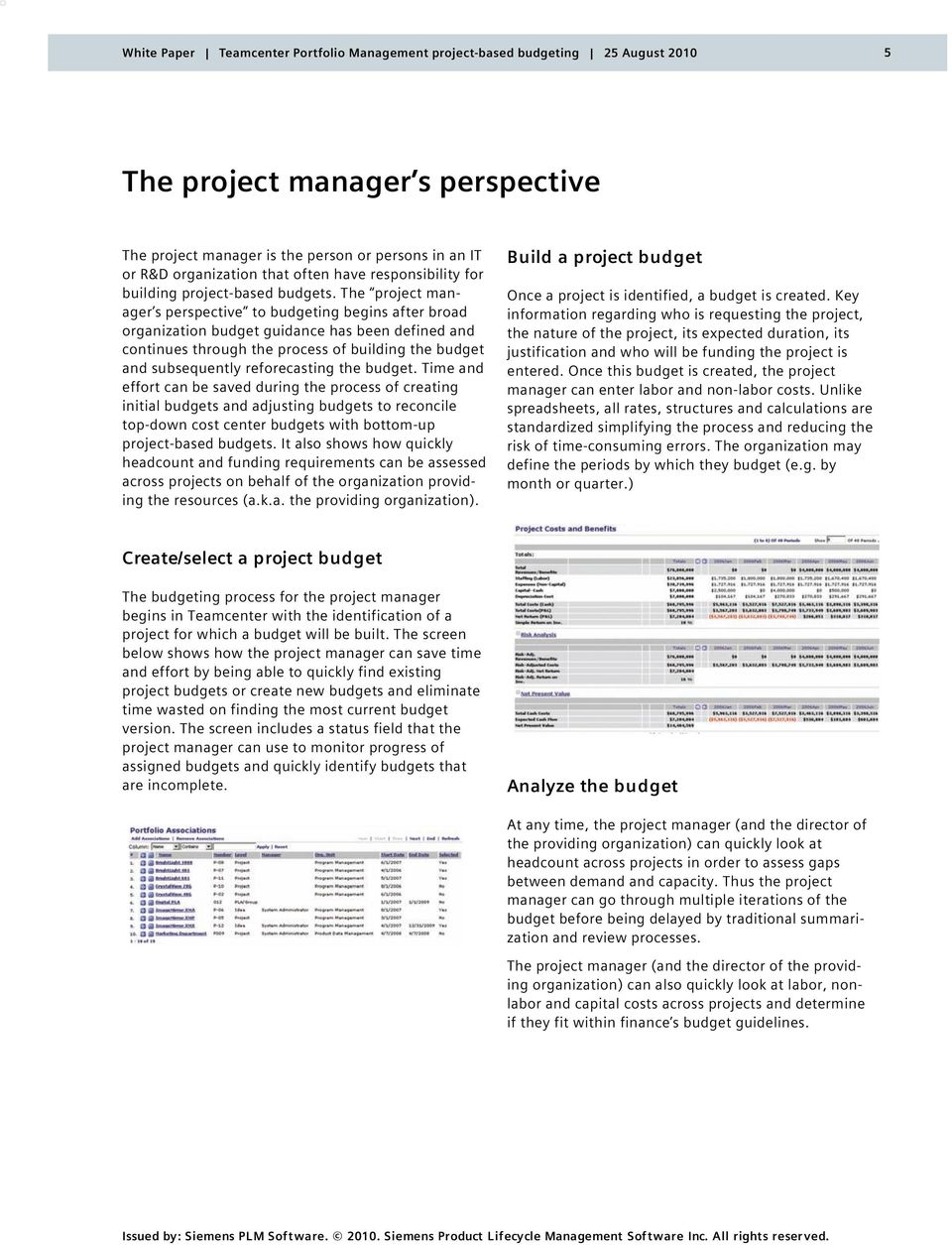 The project manager s perspective to budgeting begins after broad organization budget guidance has been defined and continues through the process of building the budget and subsequently reforecasting