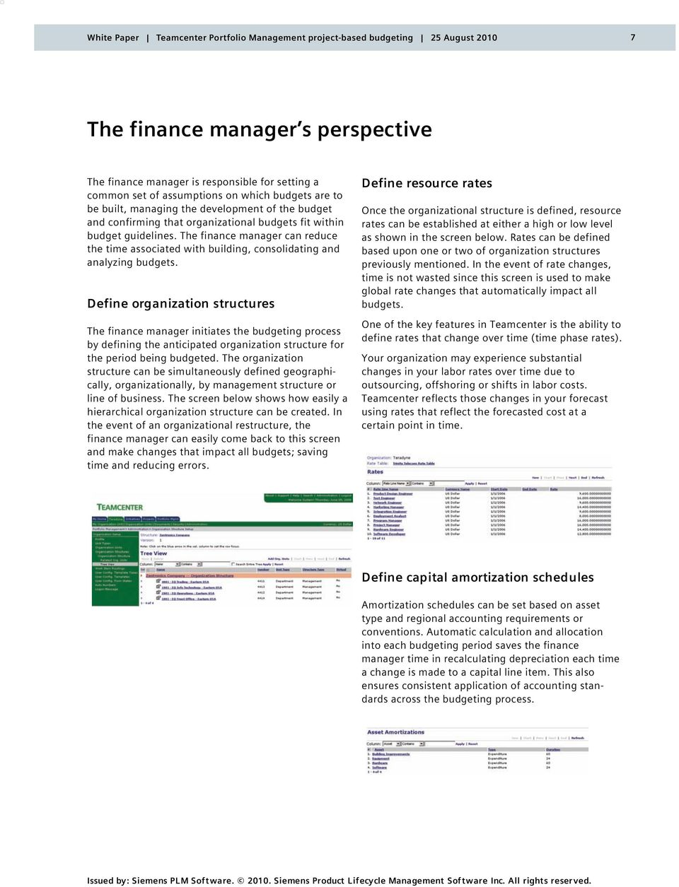 The finance manager can reduce the time associated with building, consolidating and analyzing budgets.