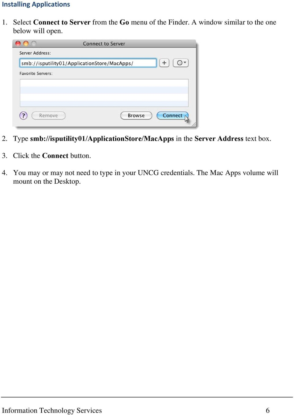 Type smb://isputility01/applicationstore/macapps in the Server Address text box. 3.