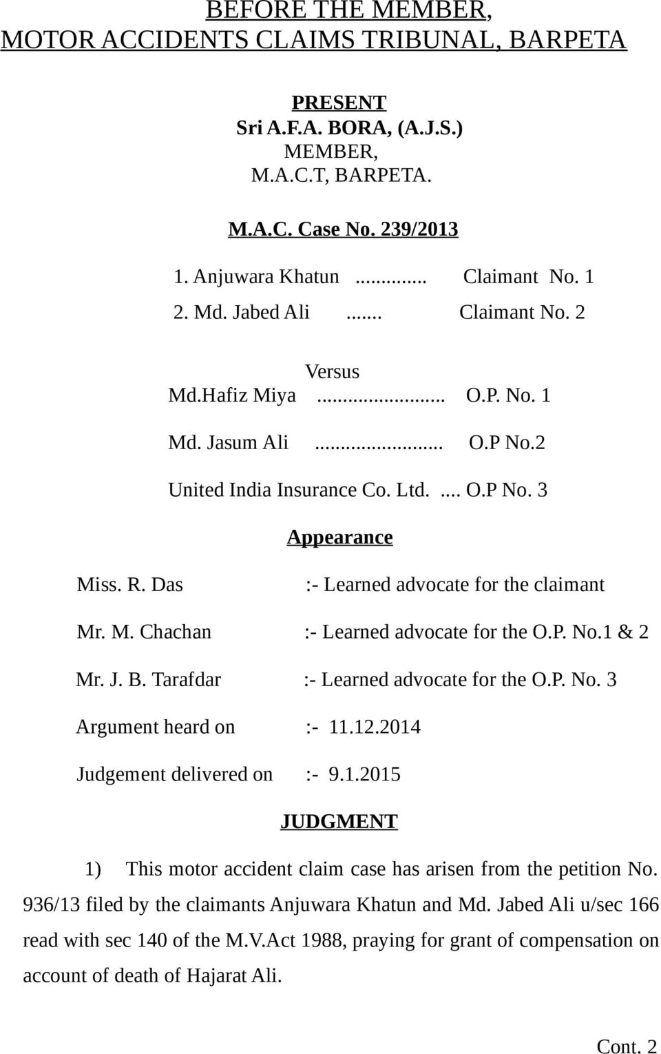 P. No.1 & 2 Mr. J. B. Tarafdar :- Learned advocate for the O.P. No. 3 Argument heard on :- 11.12.2014 Judgement delivered on :- 9.1.2015 JUDGMENT 1) This motor accident claim case has arisen from the petition No.