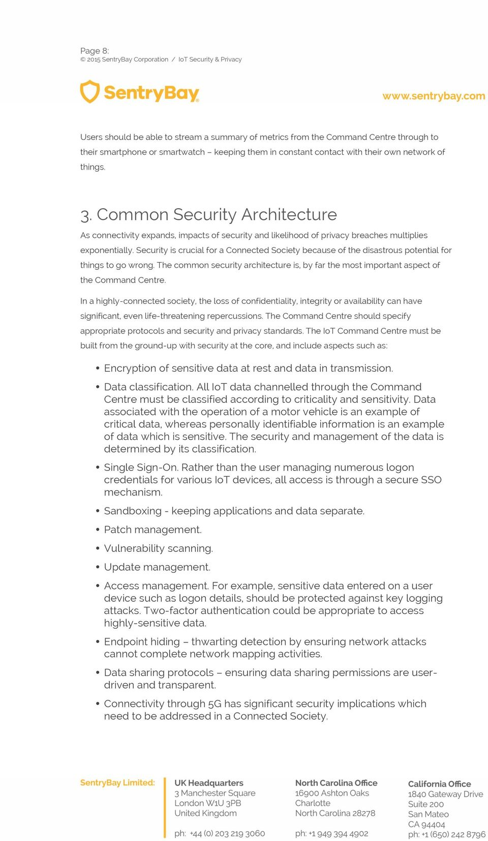 Security is crucial for a Connected Society because of the disastrous potential for things to go wrong. The common security architecture is, by far the most important aspect of the Command Centre.