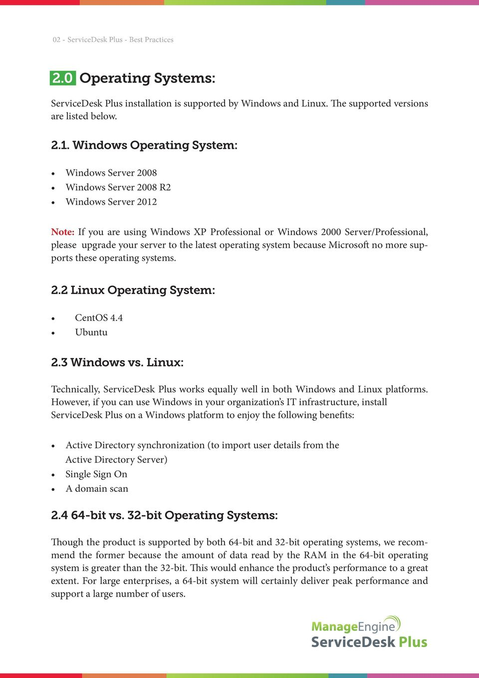 operating systems. 2.2 Linux Operating System: CentOS 4.4 Ubuntu 2.3 vs. Linux: Technically, ServiceDesk Plus works equally well in both and Linux platforms.