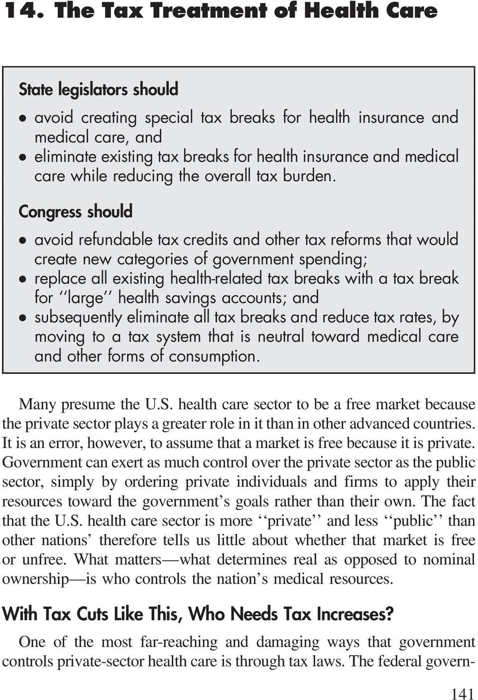 Congress should avoid refundable tax credits and other tax reforms that would create new categories of government spending; replace all existing health-related tax breaks with a tax break for large