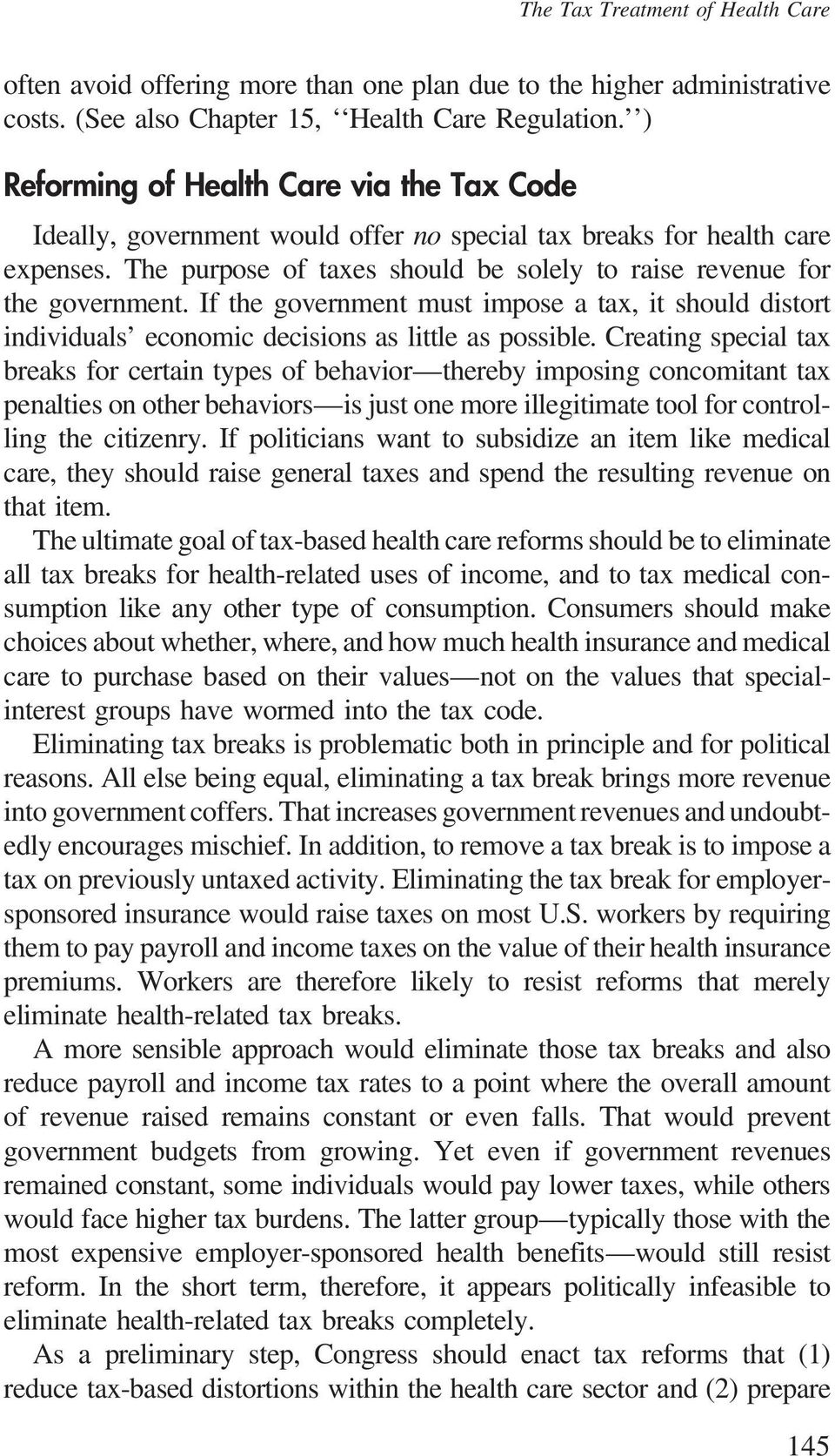 If the government must impose a tax, it should distort individuals economic decisions as little as possible.