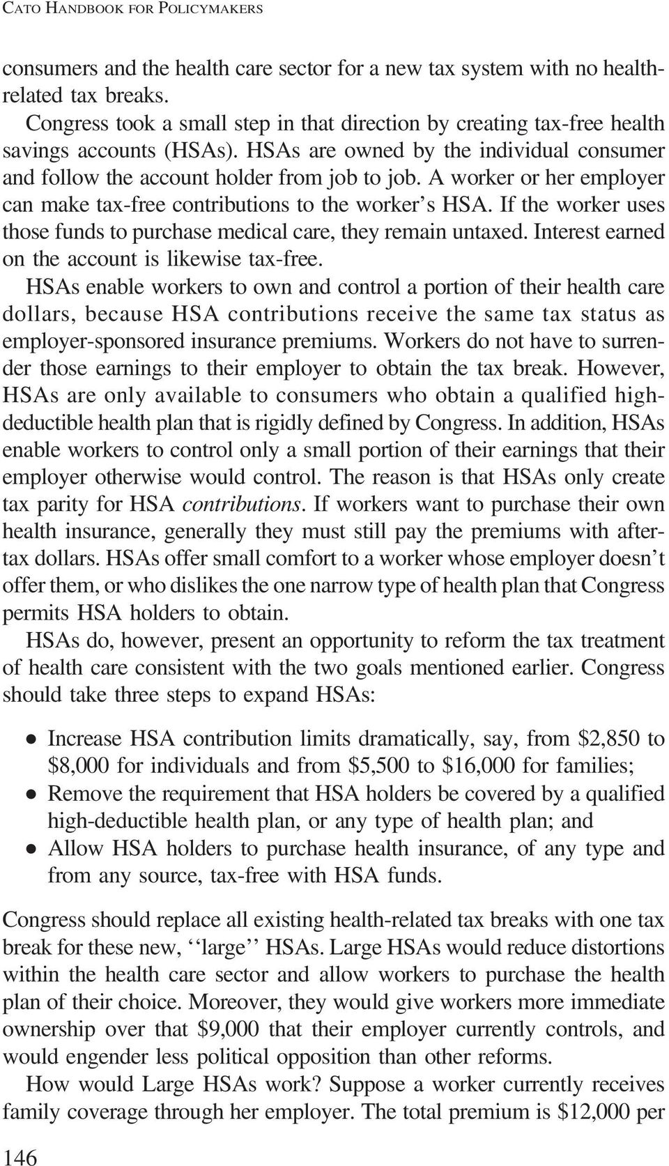 A worker or her employer can make tax-free contributions to the worker s HSA. If the worker uses those funds to purchase medical care, they remain untaxed.