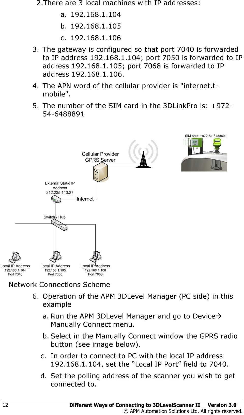 The number of the SIM card in the 3DLinkPro is: +972-54-6488891 Network Connections Scheme 6. Operation of the APM 3DLevel Manager (PC side) in this example a.
