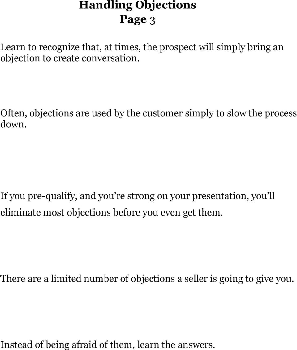 If you pre-qualify, and you re strong on your presentation, you ll eliminate most objections before you even