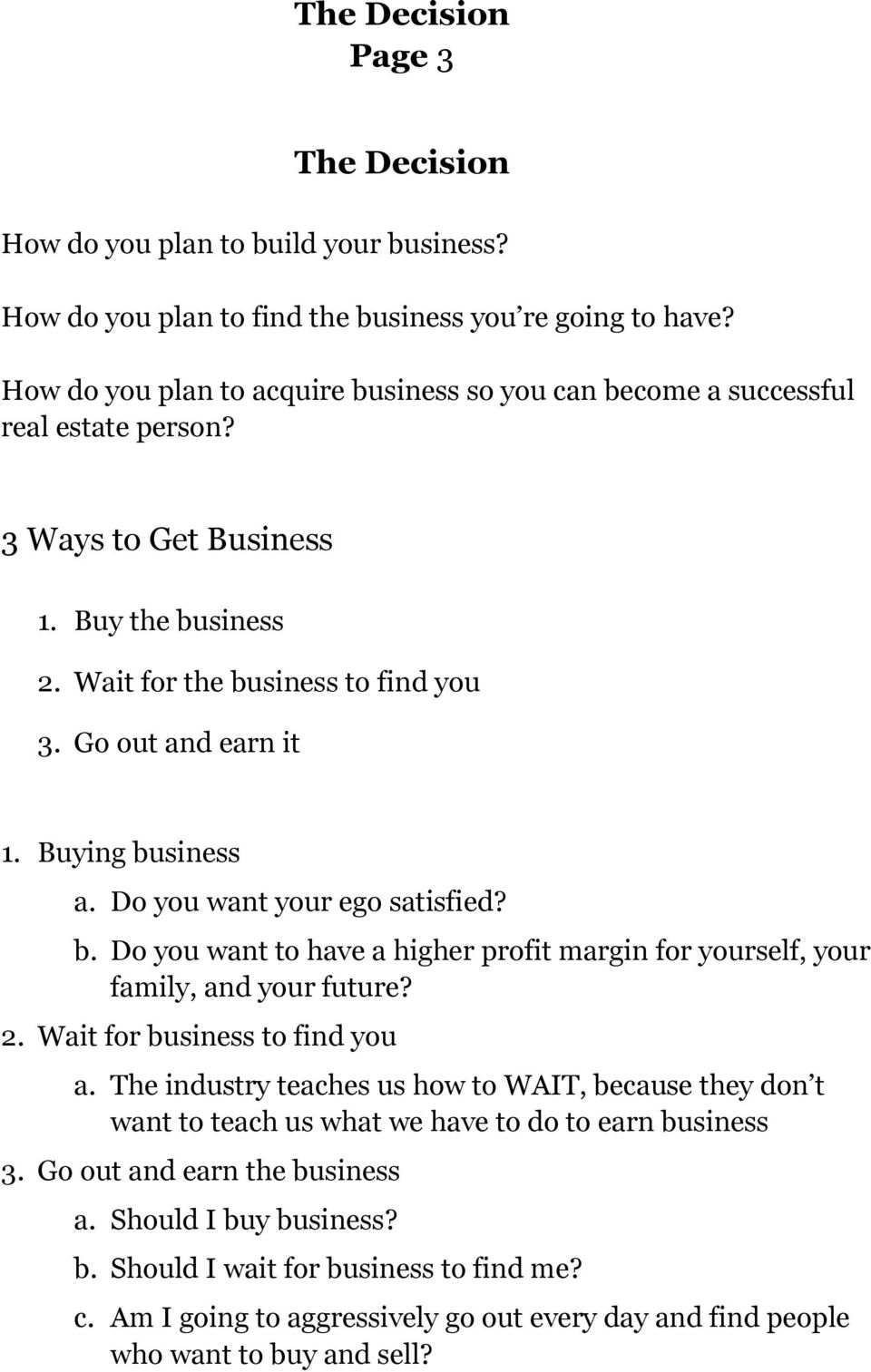 Buying business a. Do you want your ego satisfied? b. Do you want to have a higher profit margin for yourself, your family, and your future? 2. Wait for business to find you a.