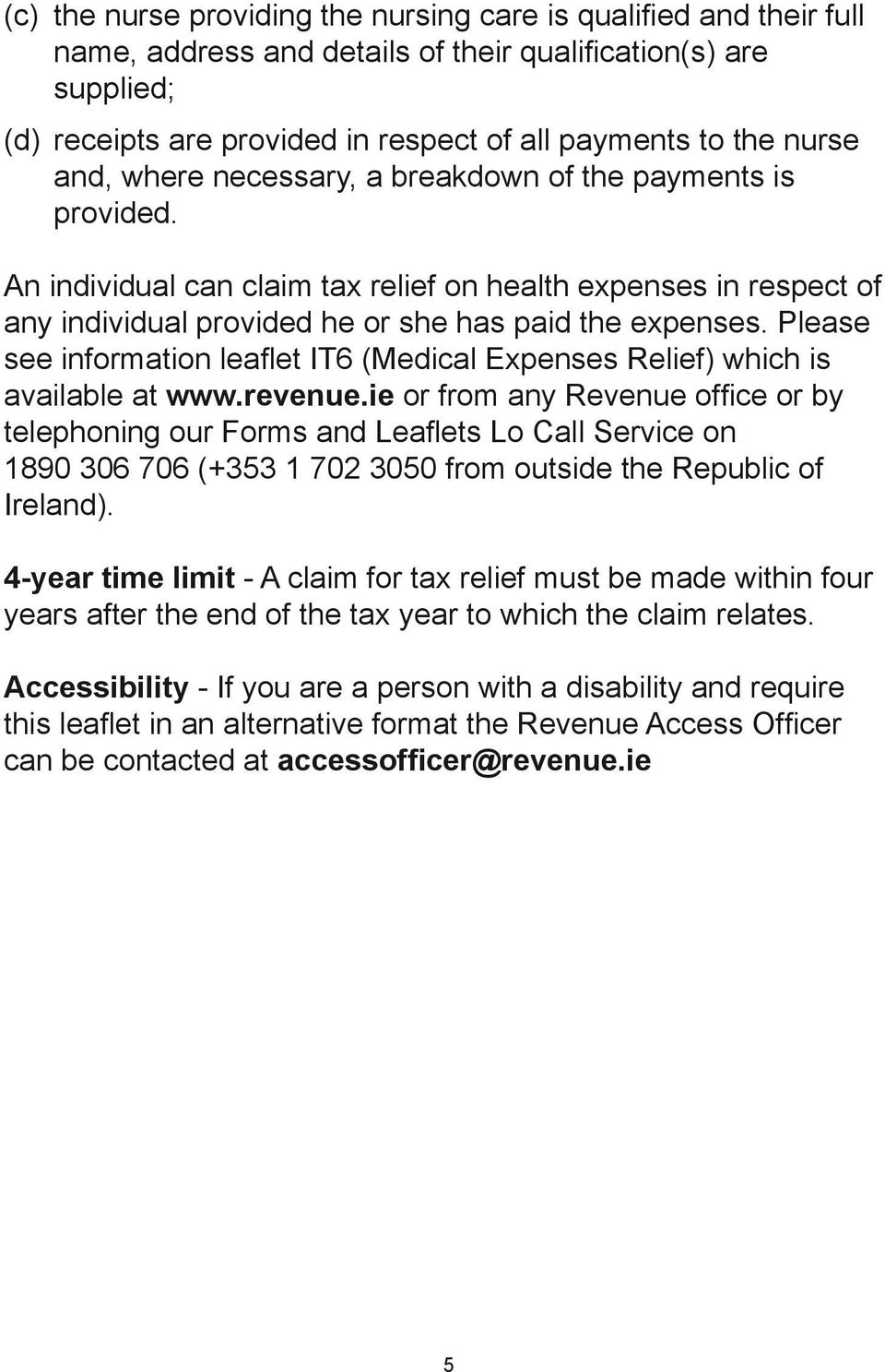 Please see information leaflet IT6 (Medical Expenses Relief) which is available at www.revenue.