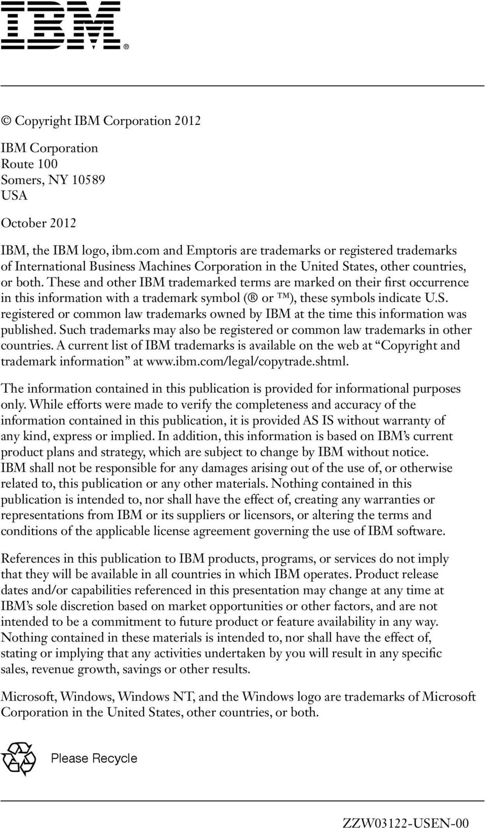 These and other IBM trademarked terms are marked on their first occurrence in this information with a trademark symbol ( or ), these symbols indicate U.S.