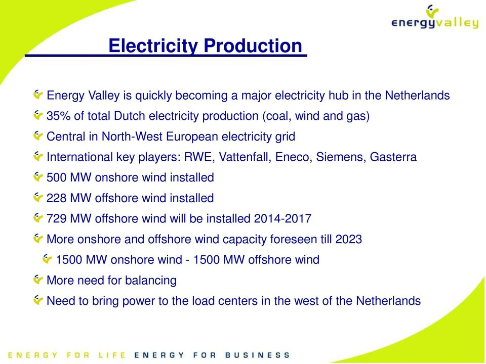 onshore wind installed 228 MW offshore wind installed 729 MW offshore wind will be installed 2014-2017 More onshore and offshore wind capacity