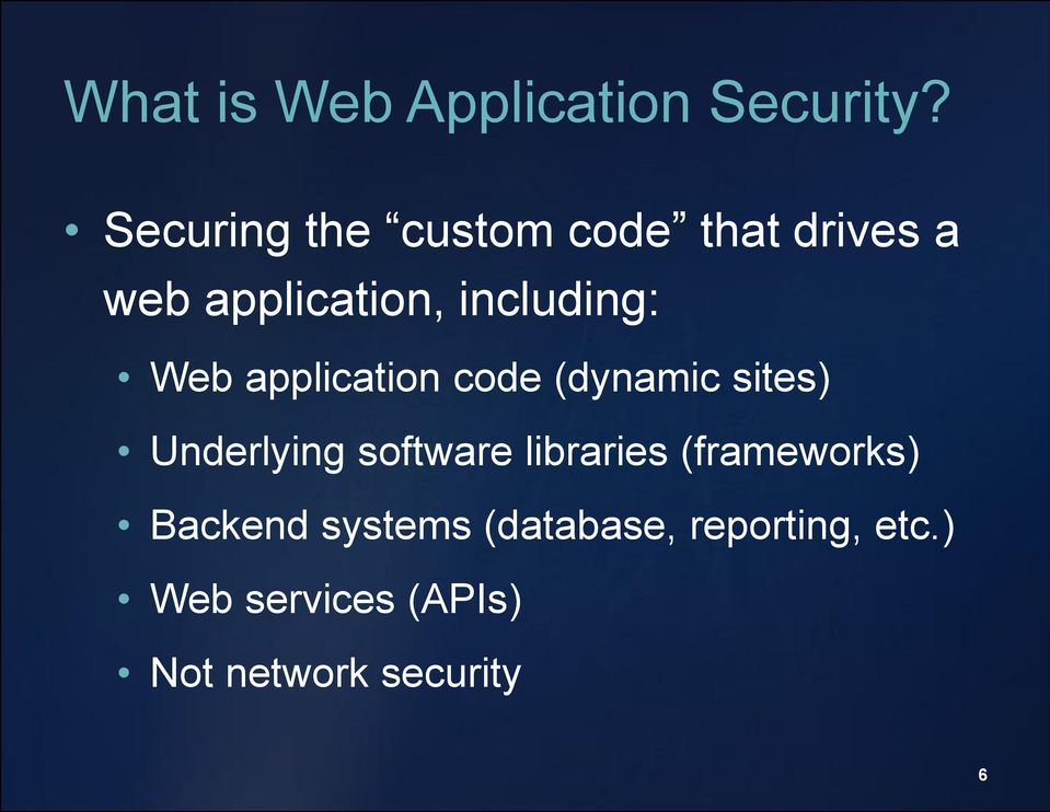 Web application code (dynamic sites) Underlying software libraries