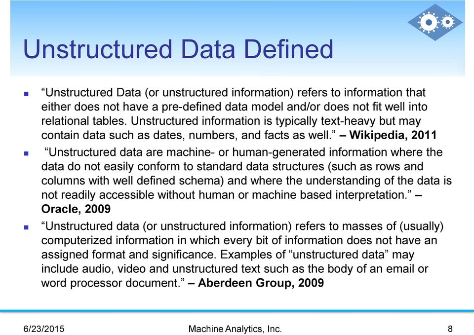 Wikipedia, 2011 Unstructured data are machine- or human-generated information where the data do not easily conform to standard data structures (such as rows and columns with well defined schema) and