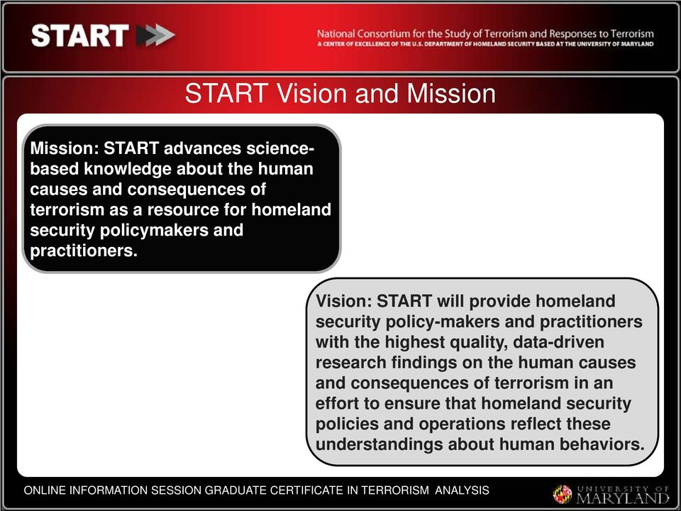 Vision: START will provide homeland security policy-makers and practitioners with the highest quality, data-driven research